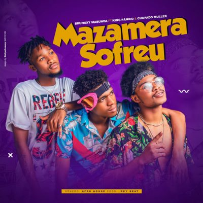 Brunoxy Mabunda, King Pânico & Chupado Muller - Mazamera Sofreu