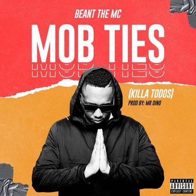 Beant The Mc - Mob Ties (Killa Todos)
