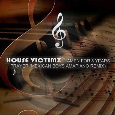 House Victimz - Amen for 8 years Prayer (Mexican Boys SA Amapiano Remix)