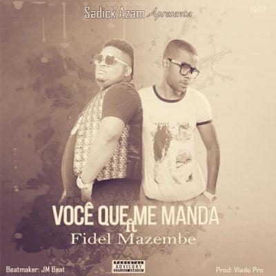 Sadick Azam ft Fidel Mazembe - Você Que Me Manda