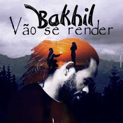 Bakhil - Vão Se Render