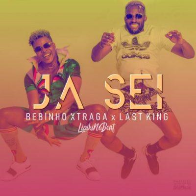 Bebinho Xtraga ft Last King - Ja Sei