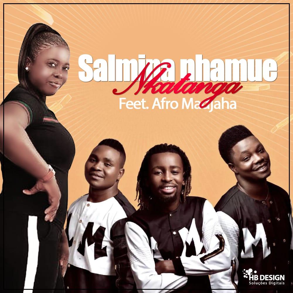 Salmina Nhamue ft Afro Madjaha - Nkatanga
