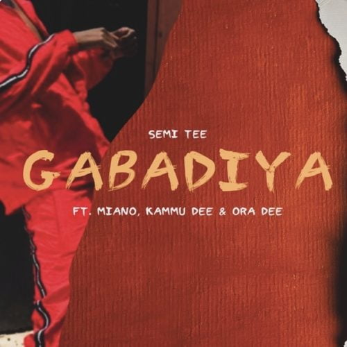 Semi Tee ft Miano, Kammu Dee & Ora Dee - Gabadiya
