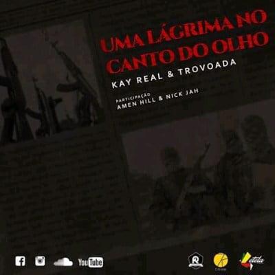 Kay Real & Trovoada - Uma Lágrima no Canto do Olho ft. Amen Hill & Nick Jah