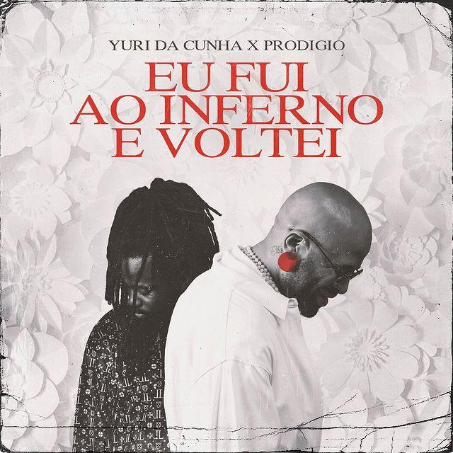 Yuri da Cunha - Eu fui ao Inferno e voltei (feat. Prodígio)