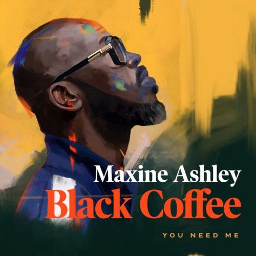 Black Coffee - You Need Me (feat. Maxine Ashley, Sun-El Musician)