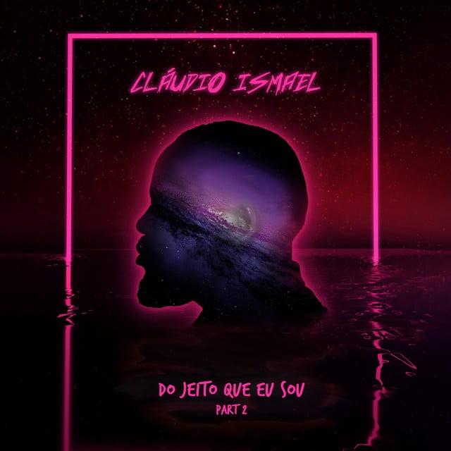 Cláudio Ismael - Do Jeito Que Eu Sou (Part2)
