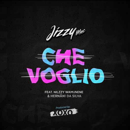 Jizzy Mac - Che Voglio (feat. Nilzzy Wamunene & Hernâni da Silva)