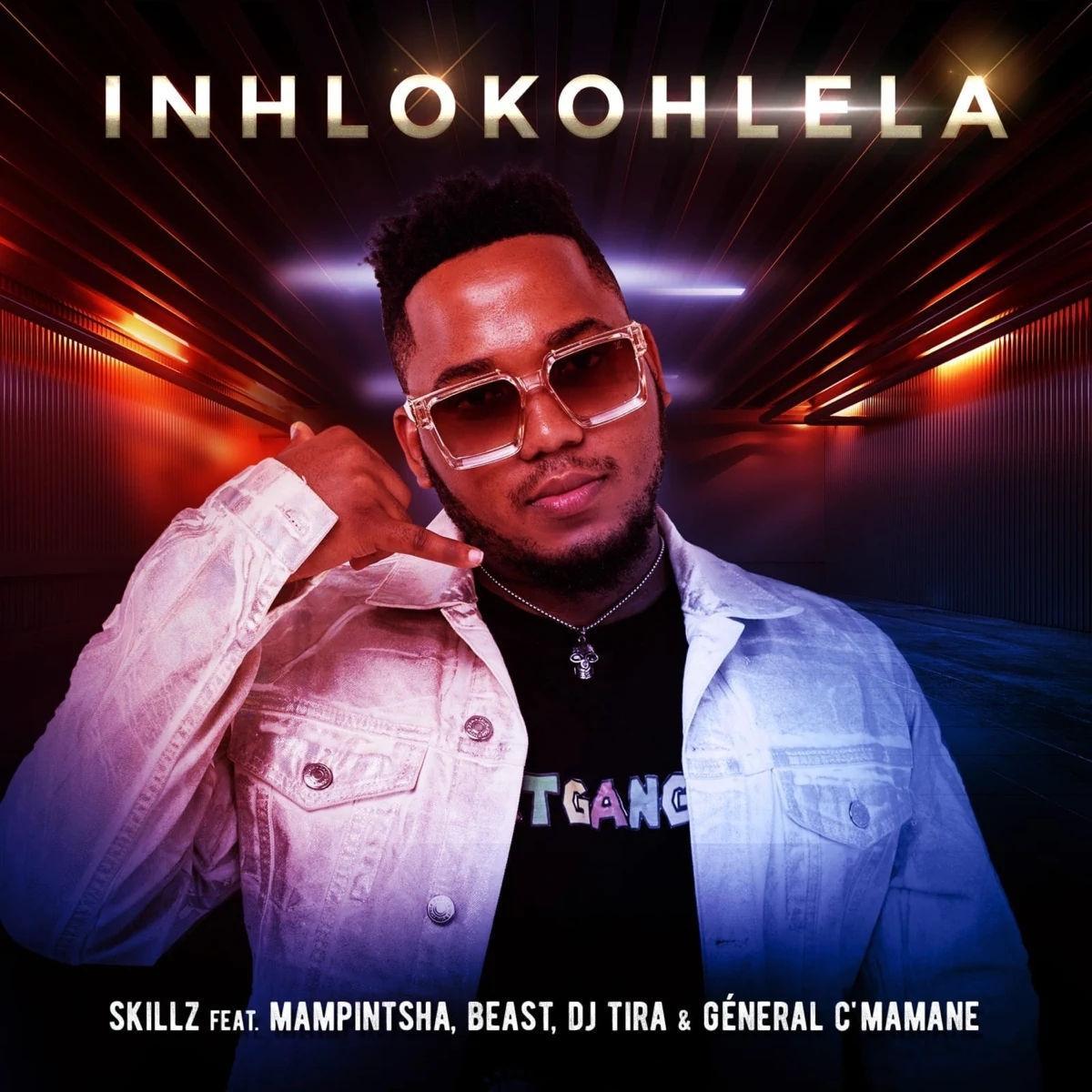Skillz - Inhlokohlela (feat. DJ Tira, Mampintsha, Beast & General C'mamane)