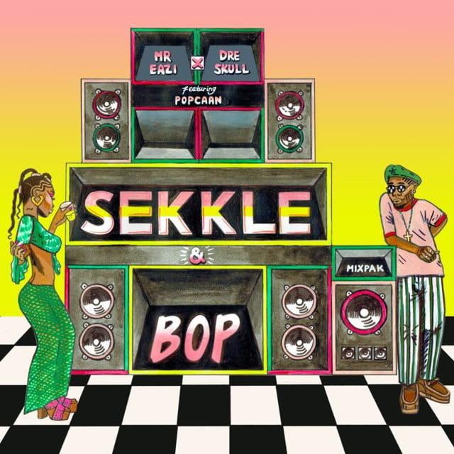 Mr Eazi - Sekkle & Bop (feat. Dre Skull & Popcaan)