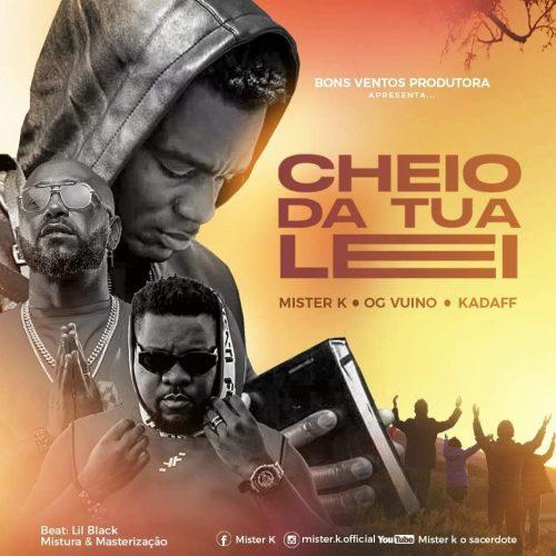 Mister K - Cheio Da Tua Lei (feat. OG Vuino & Kadaff)