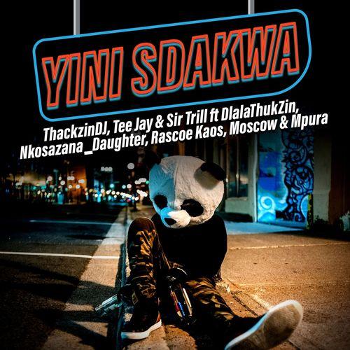 ThackzinDJ, Sir Trill & Tee Jay - Yini Sdakwa (feat. Nkosazana Daughter, Dlala Thukzin, Rascoe Kaos, Mpura & Moscow)