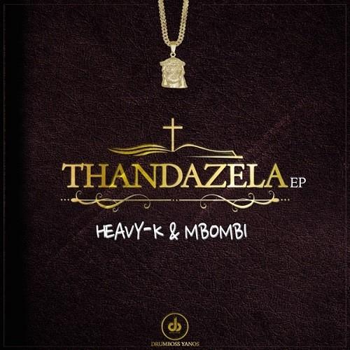 Heavy-K & Mbombi - Thandazela EP