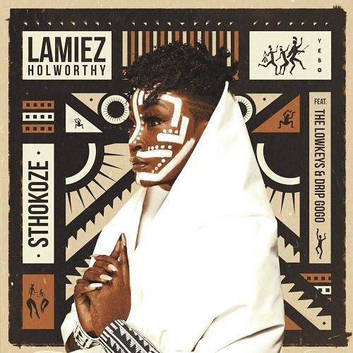 Lamiez Holworthy - Sthokoze (feat. The Lowkeys & Drip Gogo)