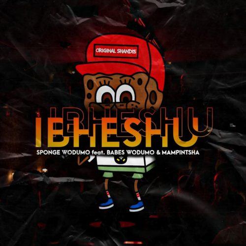 Sponge Wodumo - Ibheshu (feat. Mampintsha & Babes Wodumo)