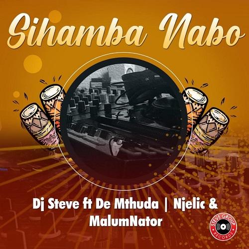 DJ Steve - Sihamba Nabo (feat. De Mthuda, Njelic & MalumNator)