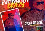 Dicklas One - Everybody Crazy (feat. Bebucho K Kuia)