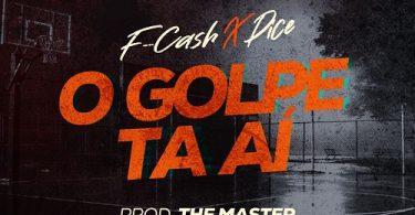 F-Cash - O Golpe Tai (feat. Dice)
