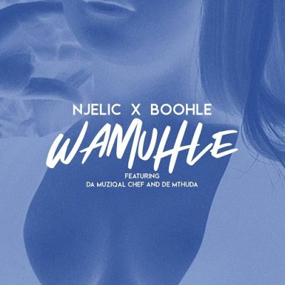 Njelic & Boohle - Wamuhle (feat. Da Muziqal Chef & De Mthuda)