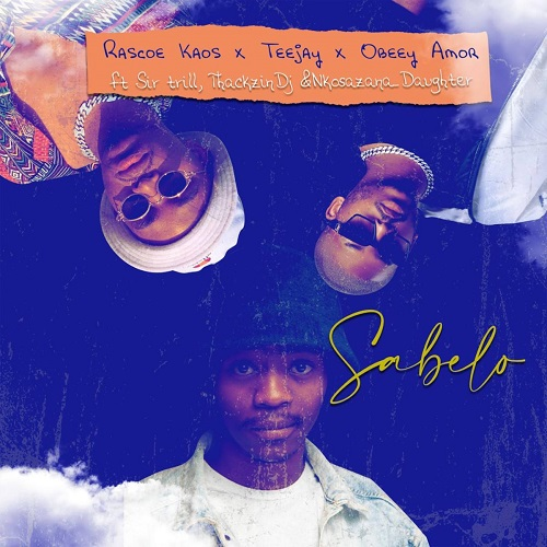 Rascoe Kaos, Tee Jay & Obeey Amor - Sabelo (feat. ThackzinDj, Sir Trill & Nkosazana Daughter)