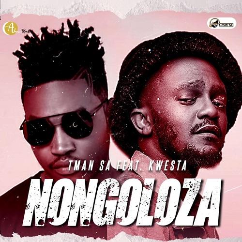 T-Man SA - Nongoloza (feat. Kwesta)